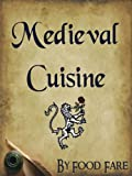 Medieval Cuisine (Food Fare Culinary Collection Book 1) (English Edition)