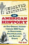 img - for By Paul Aron Unsolved Mysteries of American History: An Eye-Opening Journey through 500 Years of Discoveries, Dis (1st First Edition) [Hardcover] book / textbook / text book