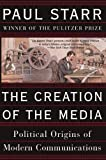 img - for The Creation of the Media: Political Origins of Modern Communications book / textbook / text book