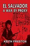Keith Preston El Salvador - A War by Proxy