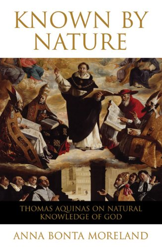 Known by Nature: Thomas Aquinas on Natural Knowledge of God, Anna Bonta Moreland