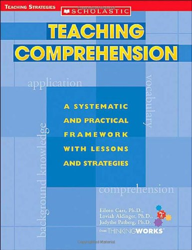 Teaching Comprehension: A Systematic and Practical Framework With Lessons and Strategies (Teaching Strategies)