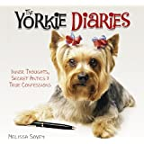The Yorkie Diaries: Inner Thoughts, Secret Antics & True Confessions