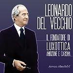 Leonardo Del Vecchio: Il fondatore di Luxottica - Ambizione e carisma   Asmaa Aboulabil