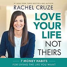 Love Your Life, Not Theirs: 7 Money Habits for Living the Life You Want | Livre audio Auteur(s) : Rachel Cruze Narrateur(s) : Rachel Cruze