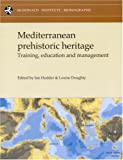 img - for Mediterranean Prehistoric Heritage: Training, Education and Management (Mcdonald Institute Monographs) book / textbook / text book