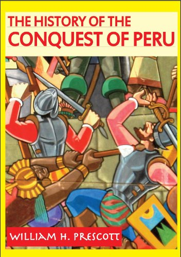 William H. Prescott - The History of the Conquest of Peru (Annotated) (English Edition)