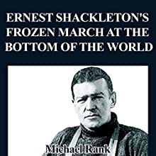 Ernest Shackleton's Frozen March at the Bottom of the World: History 1-Hour Reads, Book 2 (       UNABRIDGED) by Michael Rank Narrated by Kevin Pierce