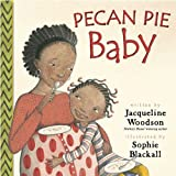 Pecan Pie Baby (0399239871) by Woodson, Jacqueline