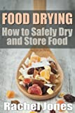 Food Drying: How to Safely Dry and Store Food (Food Preservation Book 1)