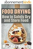 Food Drying: How to Safely Dry and Store Food (Food Preservation Book 1) (English Edition)