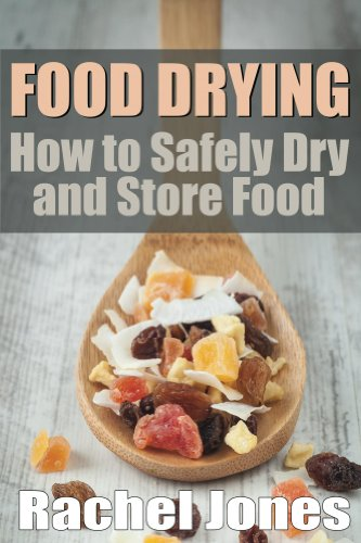 Food Drying: How to Safely Dry and Store Food (Food Preservation) by Rachel Jones