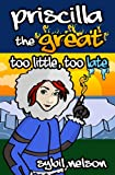 Priscilla the Great: Too Little, Too Late (Book #3)