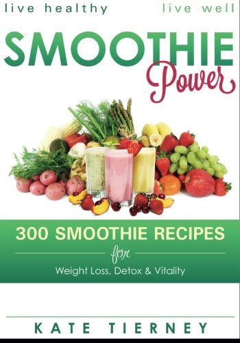 Smoothie Power: 300 Delicious Recipes For Weight Loss, Detox & Vitality