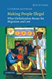 img - for Making People Illegal: What Globalization Means for Migration and Law (Law in Context) Reprint edition by Dauvergne, Catherine (2009) Paperback book / textbook / text book