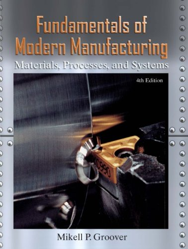 Fundamentals of Modern Manufacturing: Materials, Processes, and Systems, 4th Edition