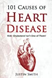 img - for 101 Causes of Heart Disease: Hint: Cholesterol Isn't One of Them! book / textbook / text book