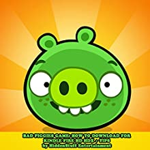 Bad Piggies Game: How to Download for Kindle Fire Hd Hdx + Tips: The Complete Install Guide and Strategies: Works on All Devices! (       UNABRIDGED) by HiddenStuff Entertainment Narrated by Steve Ryan