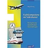 Fachkompetenz im Sekretariat, handlungsorientiert: Fachkompetenz im Sekretariat, Terminplanung, Geschäftsreisen...