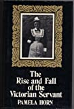 The Rise and Fall of the Victorian Servant (0717107469) by Pamela Horn