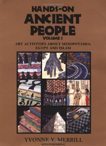 Hands-On Ancient People, Volume 1: Art Activities about Mesopotamia, Egypt, and Islam, Yvonne Y. Merrill