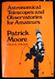 Astronomical telescopes and observatories for amateurs, (039306395X) by Moore, Patrick