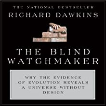 The Blind Watchmaker: Why the Evidence of Evolution Reveals a Universe Without Design (       UNABRIDGED) by Richard Dawkins Narrated by Richard Dawkins, Lalla Ward