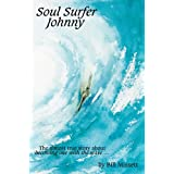 Soul Surfer Johnny: The Almost True Story of Becoming One with the Waveby Bill Missett