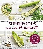 Superfoods aus der Heimat: Pfiffig genießen mit über 60 Rezepten (Heimische Superfoods)