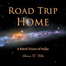 Road Trip Home: A Baha'i Vision of Hope Audiobook by Steven E. Ellis Narrated by Robert Ashton
