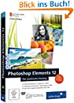 Photoshop Elements 12: Der praktische...