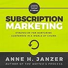 Subscription Marketing: Strategies for Nurturing Customers in a World of Churn Hörbuch von Anne Janzer Gesprochen von: Anne Janzer