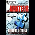 The Amateur: A Novel of Revenge Audiobook by Robert Littell Narrated by Scott Brick
