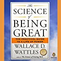 The Science of Being Great Audiobook by Wallace D. Wattles Narrated by Eliza Foss