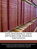 Life Insurance: New Options for Federal Employees