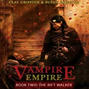 The Rift Walker: Vampire Empire, Book 2 | Clay Griffith, Susan Griffith