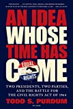 img - for An Idea Whose Time Has Come: Two Presidents, Two Parties, and the Battle for the Civil Rights Act of 1964 book / textbook / text book