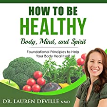 How to Be Healthy: Body, Mind, and Spirit Audiobook by Lauren Deville Narrated by Juandiego Garcia