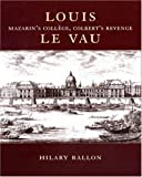Louis Le Vau: Mazarin's College, Colbert's Revenge. (0691048959) by Ballon, Hilary