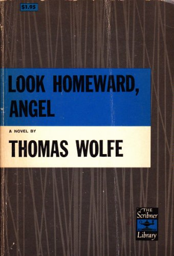 Look homeward, angel  A story of the buried life, Thomas Wolfe