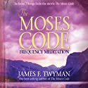 The Moses Code Frequency Meditation Speech by James F. Twyman Narrated by James F. Twyman