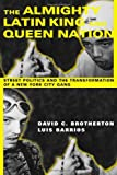 David C Brotherton The Almighty Latin King and Queen Nation: Street Politics and the Transformation of a New York City Gang