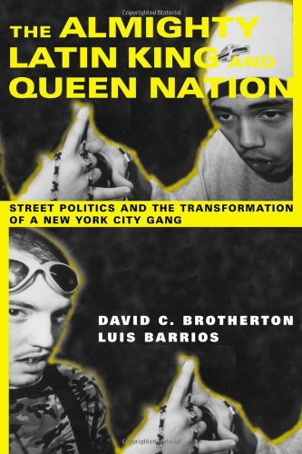 The Almighty Latin King and Queen Nation:  Street Politics and the Transformation of a New York City Gang PDF