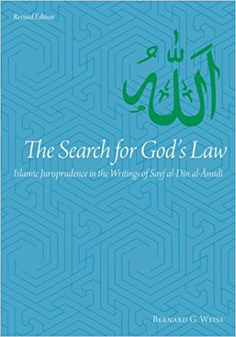 The Search for God's Law: Islamic Jurisprudence in the Writings of Sayf al-Din al-Amidi (Utah Series in Turkish and Islamic Stud)