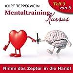 Nimm das Zepter in die Hand (Mentaltraining-Kursus - Teil 5)   Kurt Tepperwein