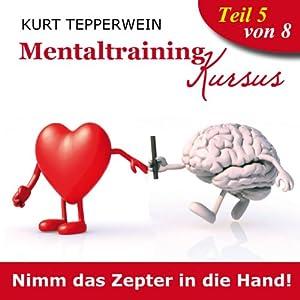 Nimm das Zepter in die Hand (Mentaltraining-Kursus - Teil 5) Hörbuch