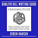 Verisimilitude: How Illusions, Confidence Games, and Skillful Lying Can Improve Your Fiction | Deren Hansen