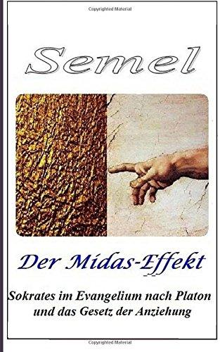 Der Midas-Effekt - Sokrates im Evangelium nach Platon und das Gesetz der Anziehu