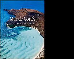 The Sea of Cortes : A place with a Future: et. al Alejandro Robles