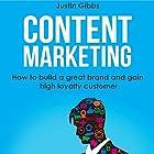 Content Marketing: How to Build a Great Brand and Gain High Loyalty Customer Hörbuch von Justin Gibbs Gesprochen von: Alex Freeman